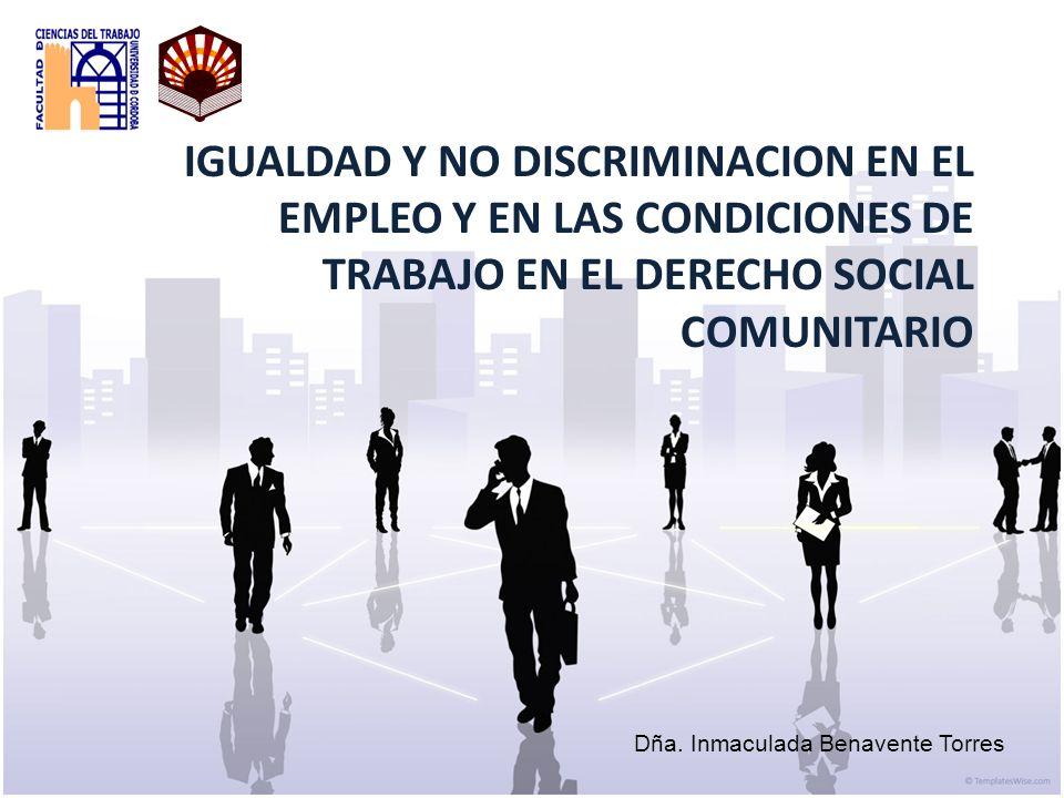 IGUALDAD Y NO DISCRIMINACION EN EL EMPLEO Y EN LAS CONDICIONES DE TRABAJO EN EL DERECHO SOCIAL COMUNITARIO