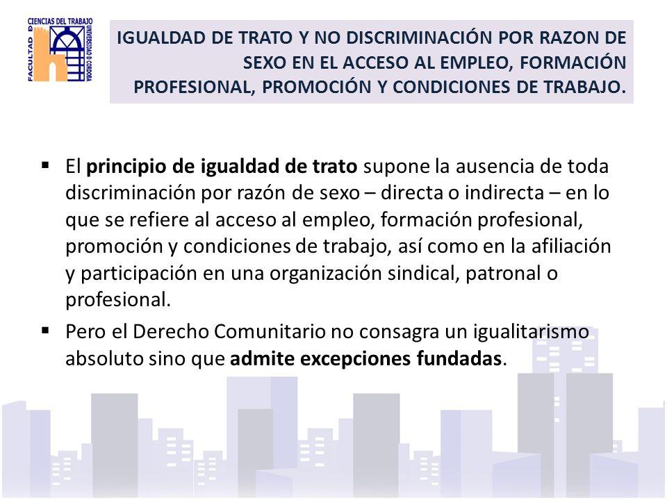 IGUALDAD DE TRATO Y NO DISCRIMINACIÓN POR RAZON DE SEXO EN EL ACCESO AL EMPLEO, FORMACIÓN PROFESIONAL, PROMOCIÓN Y CONDICIONES DE TRABAJO.
