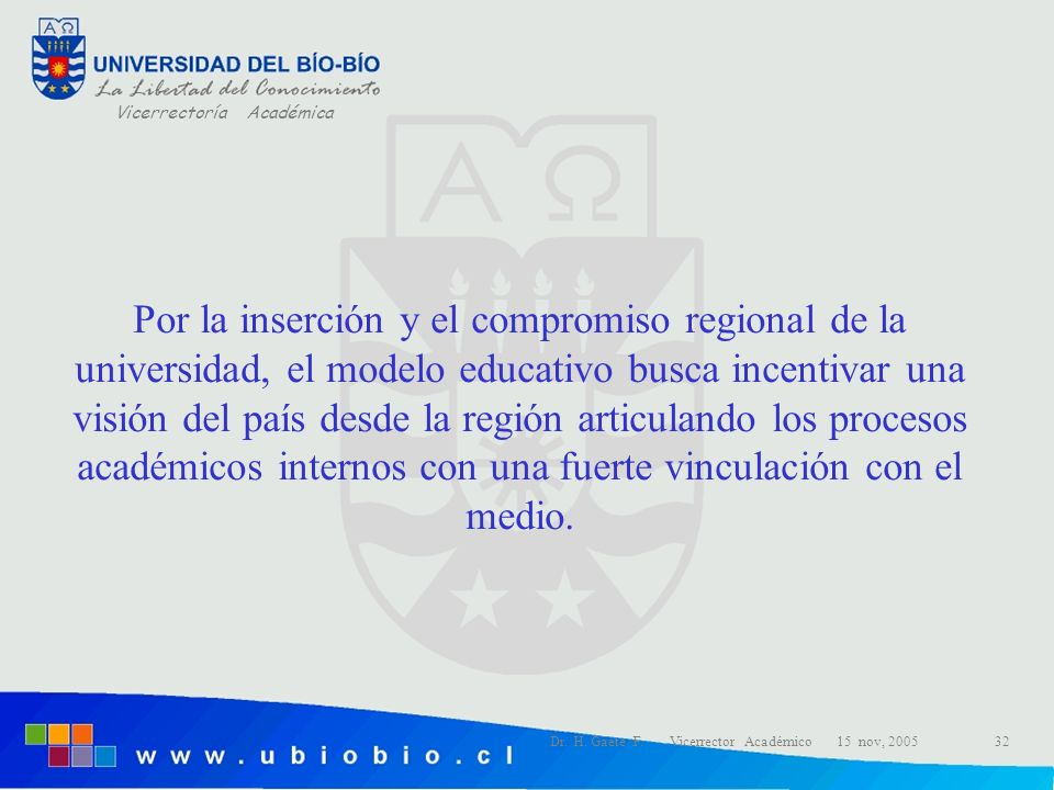 Por la inserción y el compromiso regional de la universidad, el modelo educativo busca incentivar una visión del país desde la región articulando los procesos académicos internos con una fuerte vinculación con el medio.