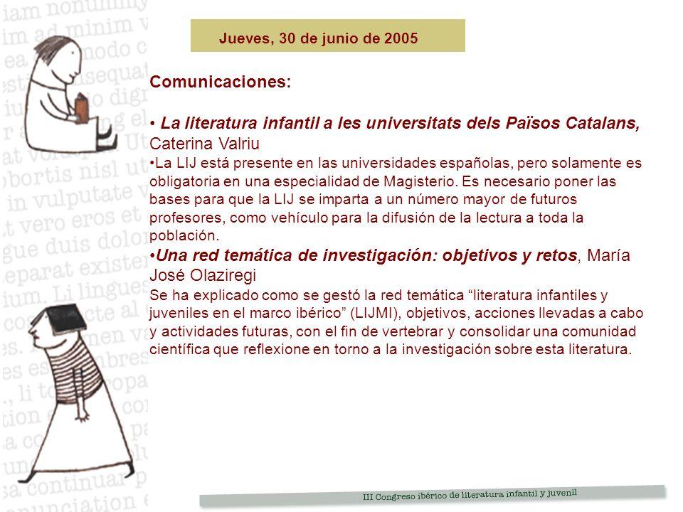 Jueves, 30 de junio de 2005 Comunicaciones: La literatura infantil a les universitats dels Països Catalans, Caterina Valriu.