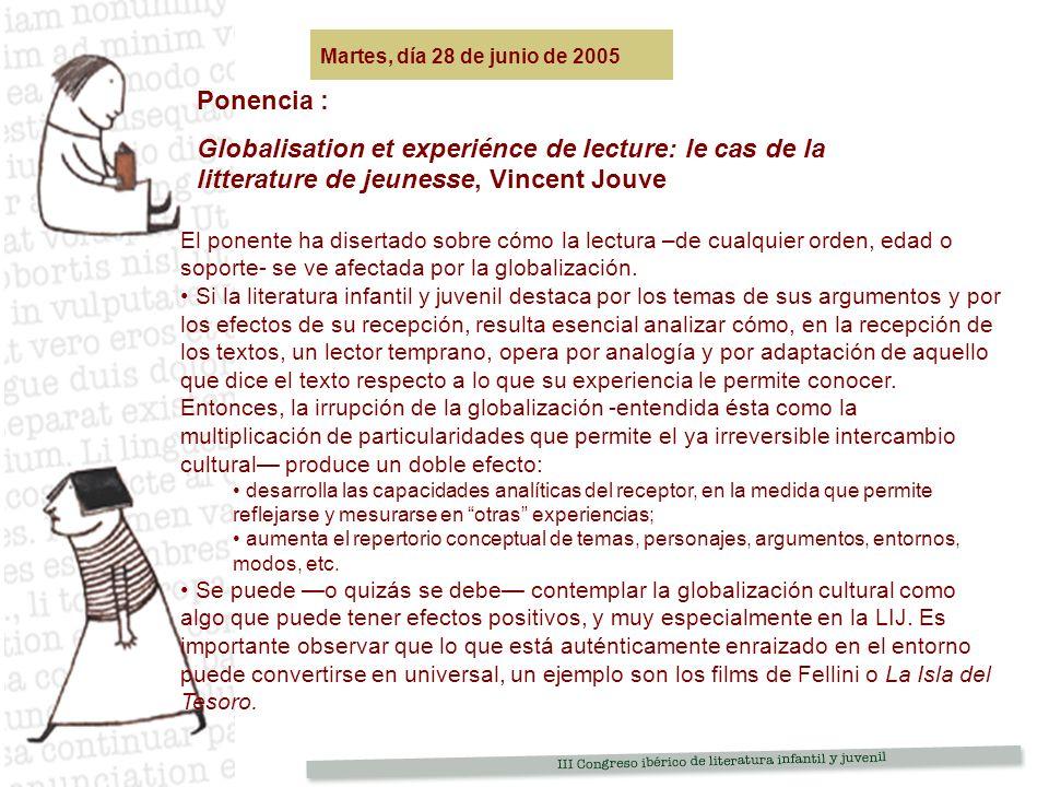 Martes, día 28 de junio de 2005 Ponencia : Globalisation et experiénce de lecture: le cas de la litterature de jeunesse, Vincent Jouve.