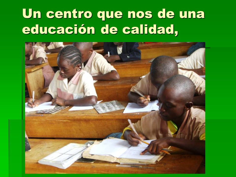 Un centro que nos de una educación de calidad,
