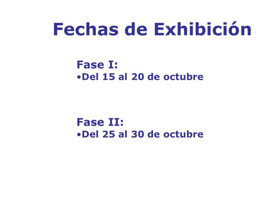 Fechas de Exhibición Fase I: Fase II: Del 15 al 20 de octubre