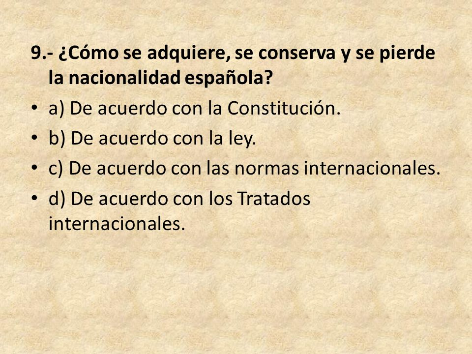 9.- ¿Cómo se adquiere, se conserva y se pierde la nacionalidad española