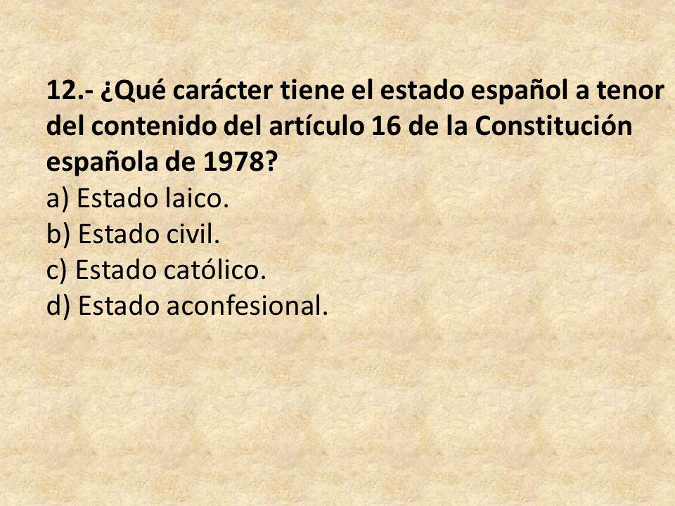 12.- ¿Qué carácter tiene el estado español a tenor del contenido del artículo 16 de la Constitución española de 1978.