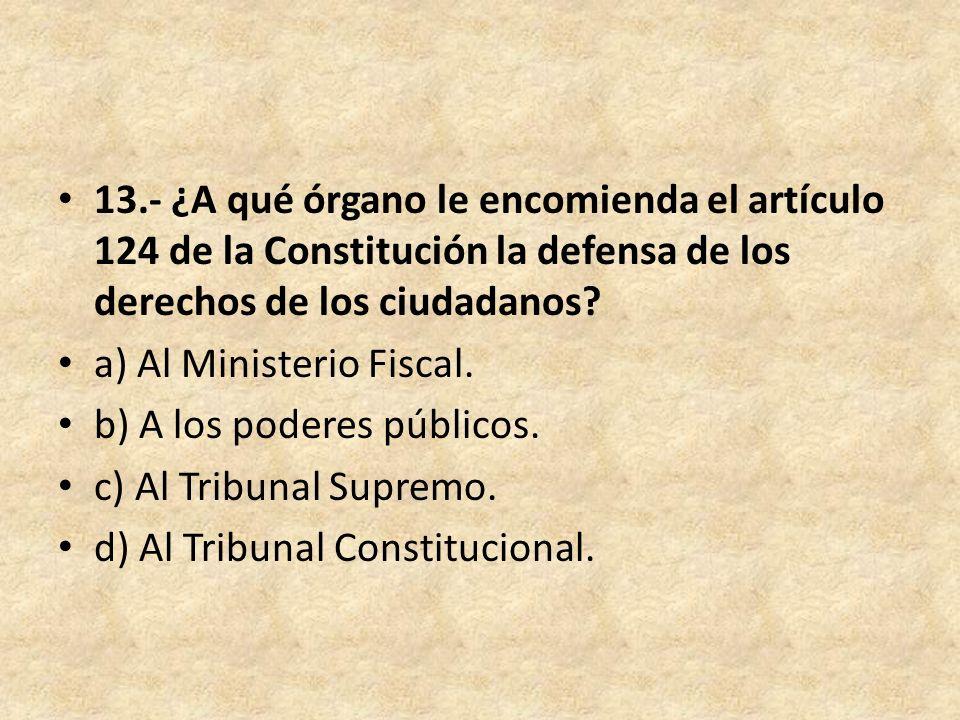 13.- ¿A qué órgano le encomienda el artículo 124 de la Constitución la defensa de los derechos de los ciudadanos