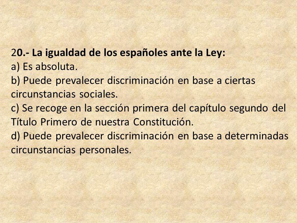 20.- La igualdad de los españoles ante la Ley: