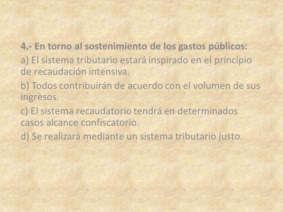 4.- En torno al sostenimiento de los gastos públicos: