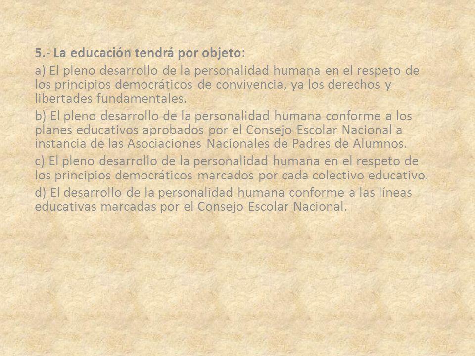 5.- La educación tendrá por objeto: