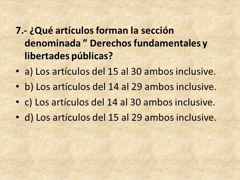 7.- ¿Qué artículos forman la sección denominada Derechos fundamentales y libertades públicas