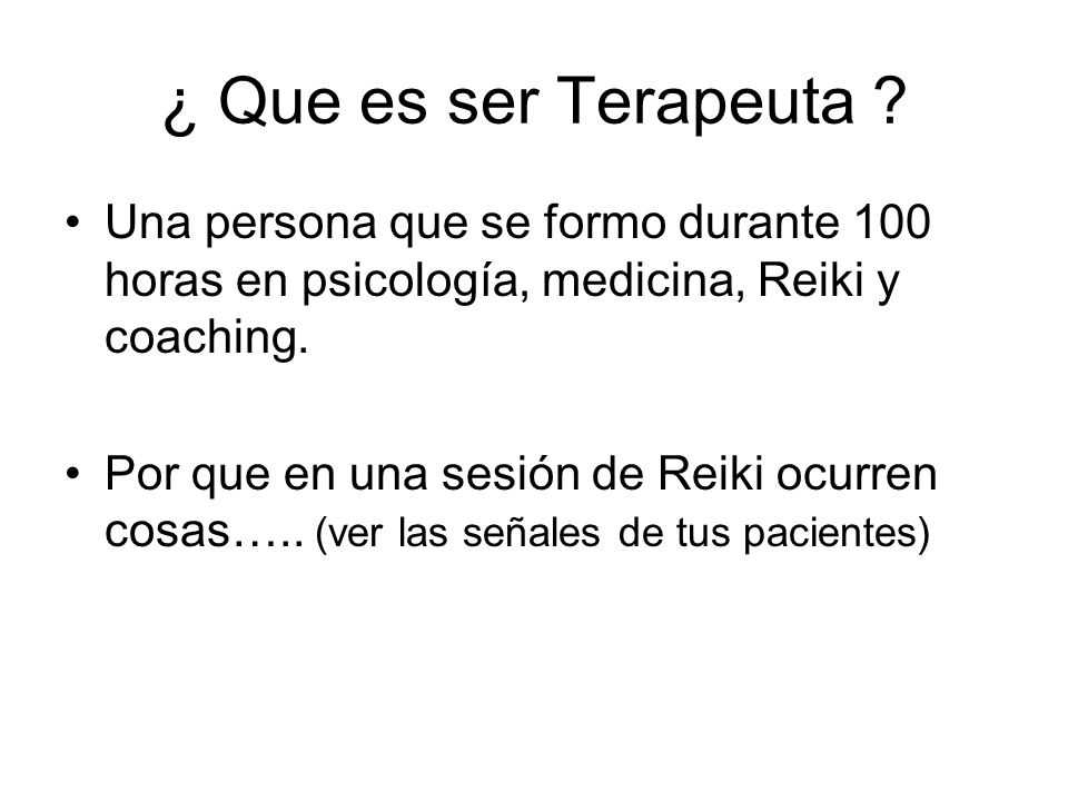 ¿ Que es ser Terapeuta Una persona que se formo durante 100 horas en psicología, medicina, Reiki y coaching.