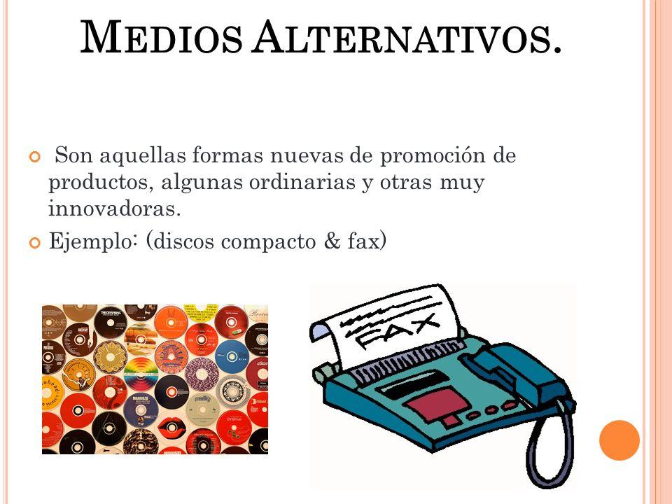 Medios Alternativos. Son aquellas formas nuevas de promoción de productos, algunas ordinarias y otras muy innovadoras.