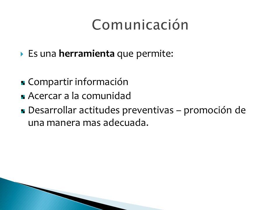 Comunicación Es una herramienta que permite: Compartir información