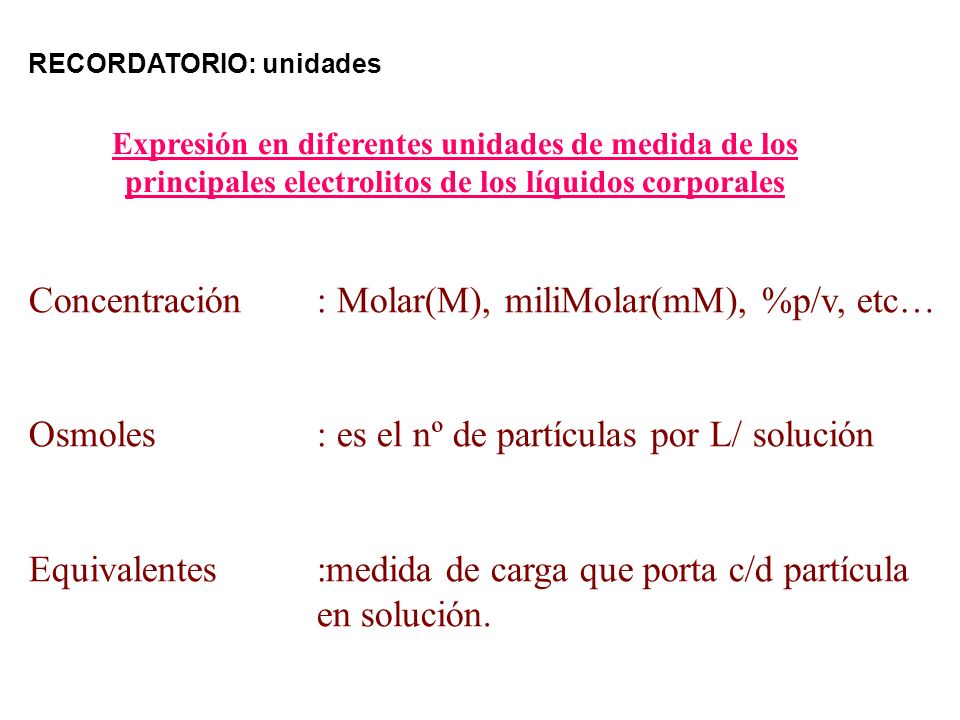 Concentración : Molar(M), miliMolar(mM), %p/v, etc…