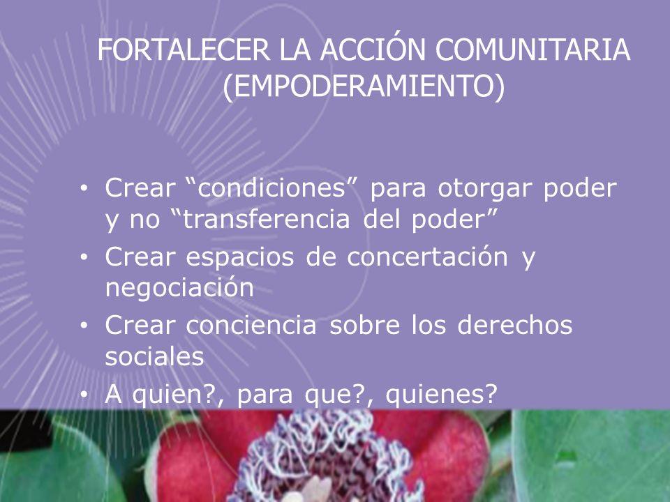 FORTALECER LA ACCIÓN COMUNITARIA (EMPODERAMIENTO)