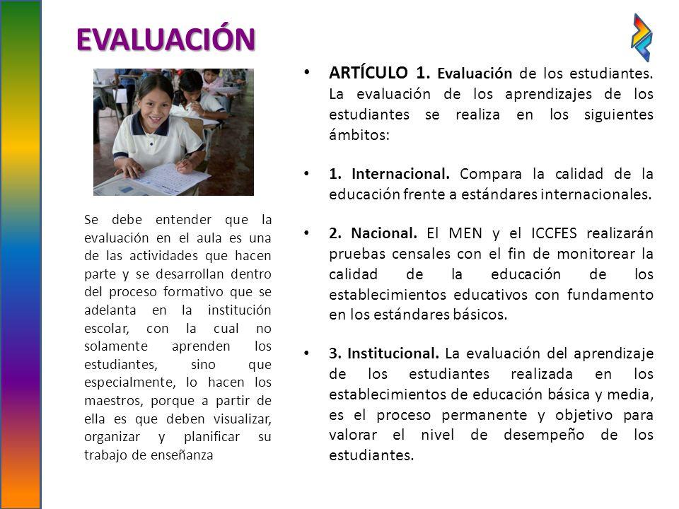 EVALUACIÓN ARTÍCULO 1. Evaluación de los estudiantes. La evaluación de los aprendizajes de los estudiantes se realiza en los siguientes ámbitos: