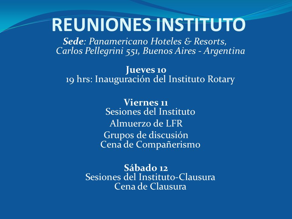 REUNIONES INSTITUTO Sede: Panamericano Hoteles & Resorts, Carlos Pellegrini 551, Buenos Aires - Argentina.