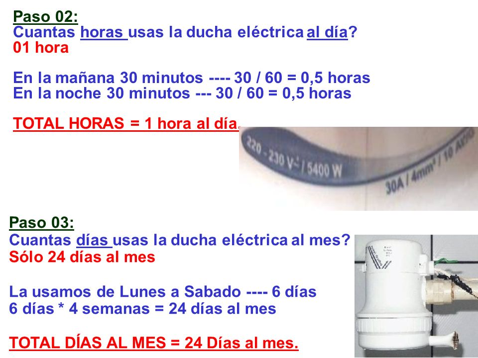 Paso 02: Cuantas horas usas la ducha eléctrica al día 01 hora. En la mañana 30 minutos ---- 30 / 60 = 0,5 horas.