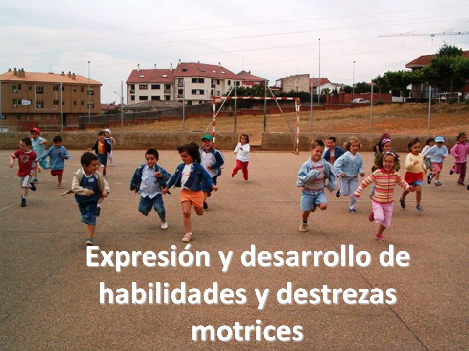 Expresión y desarrollo de habilidades y destrezas motrices