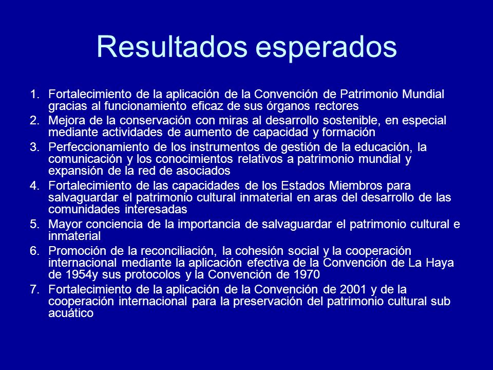Resultados esperados Fortalecimiento de la aplicación de la Convención de Patrimonio Mundial gracias al funcionamiento eficaz de sus órganos rectores.