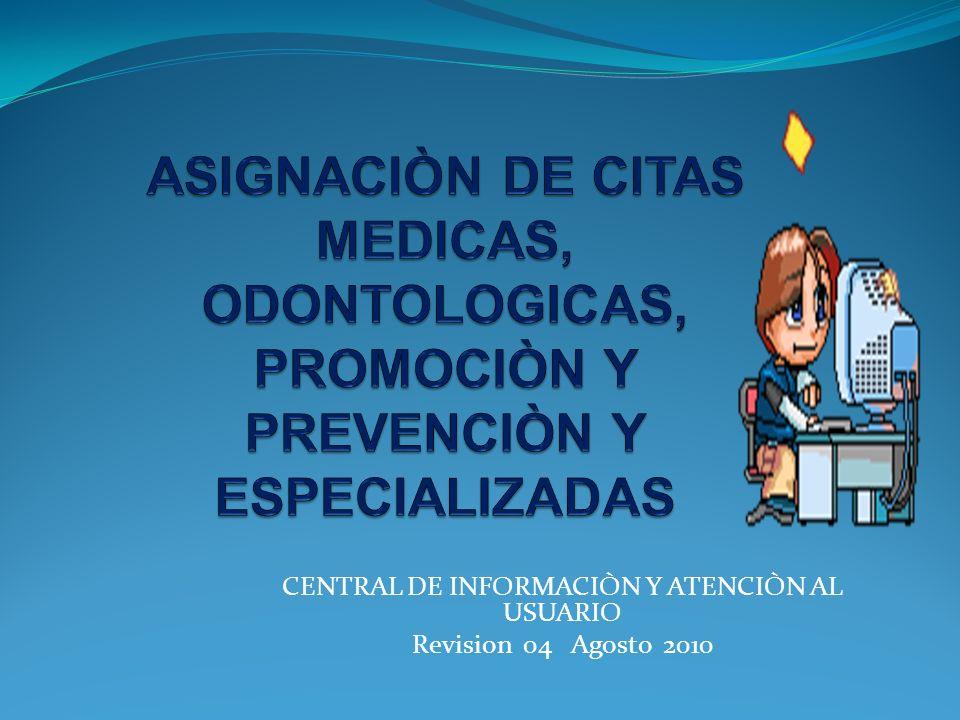 CENTRAL DE INFORMACIÒN Y ATENCIÒN AL USUARIO Revision 04 Agosto 2010