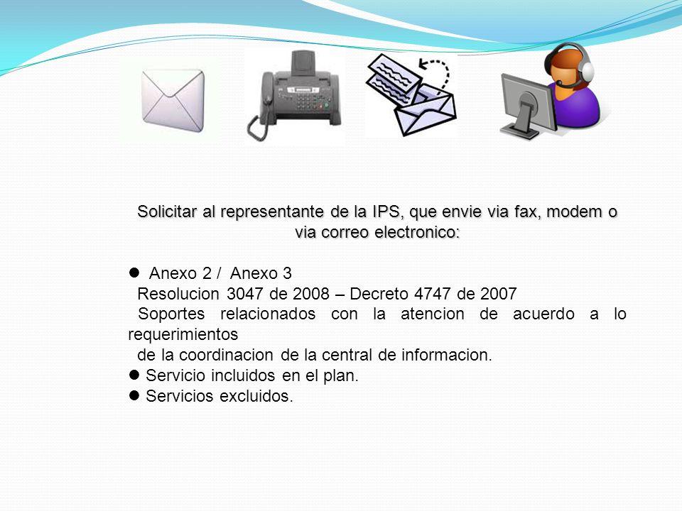 Solicitar al representante de la IPS, que envie via fax, modem o via correo electronico: