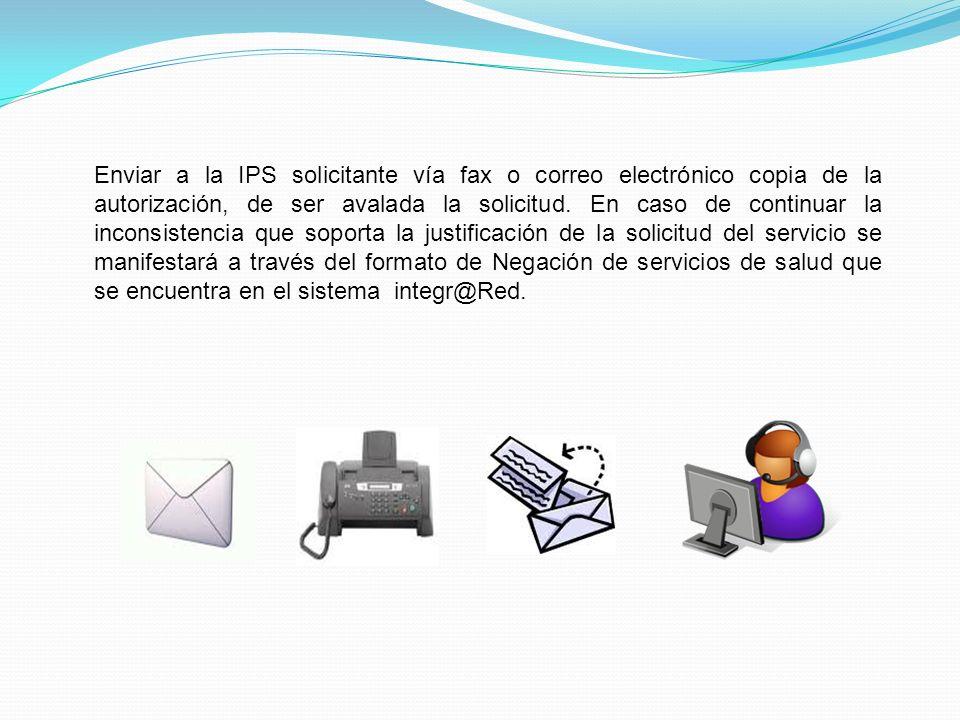 Enviar a la IPS solicitante vía fax o correo electrónico copia de la autorización, de ser avalada la solicitud.