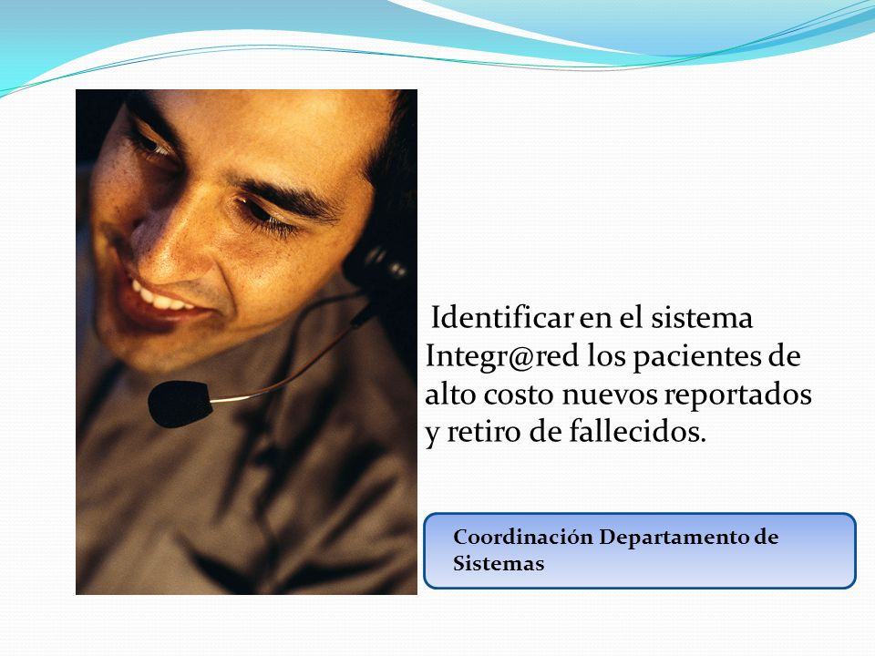 Identificar en el sistema Integr@red los pacientes de alto costo nuevos reportados y retiro de fallecidos.