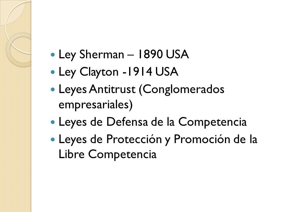 Ley Sherman – 1890 USA Ley Clayton -1914 USA. Leyes Antitrust (Conglomerados empresariales) Leyes de Defensa de la Competencia.