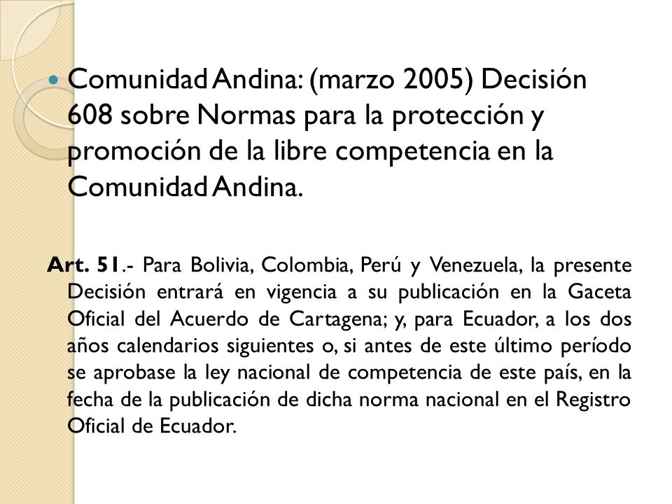 Comunidad Andina: (marzo 2005) Decisión 608 sobre Normas para la protección y promoción de la libre competencia en la Comunidad Andina.