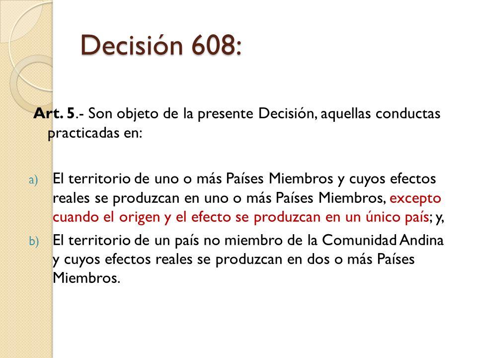 Decisión 608: Art. 5.- Son objeto de la presente Decisión, aquellas conductas practicadas en: