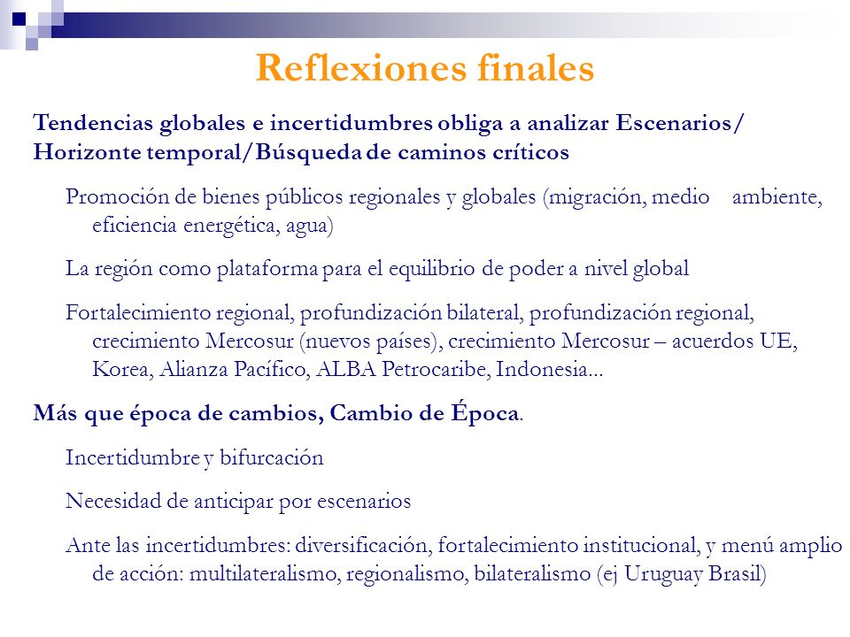 Reflexiones finalesTendencias globales e incertidumbres obliga a analizar Escenarios/ Horizonte temporal/Búsqueda de caminos críticos.