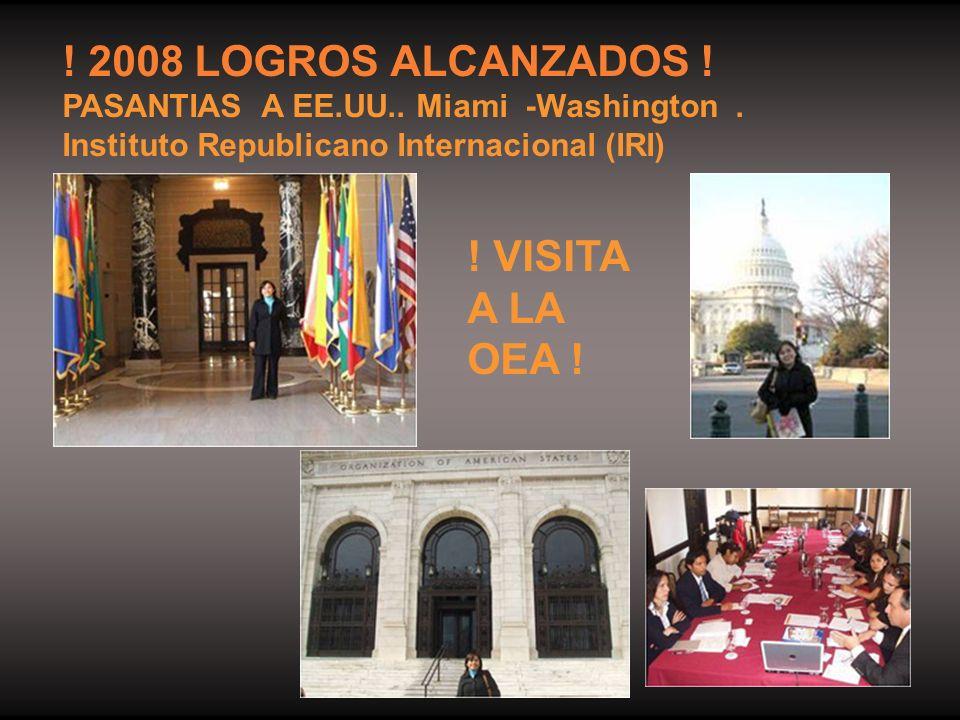! 2008 LOGROS ALCANZADOS ! ! VISITA A LA OEA !