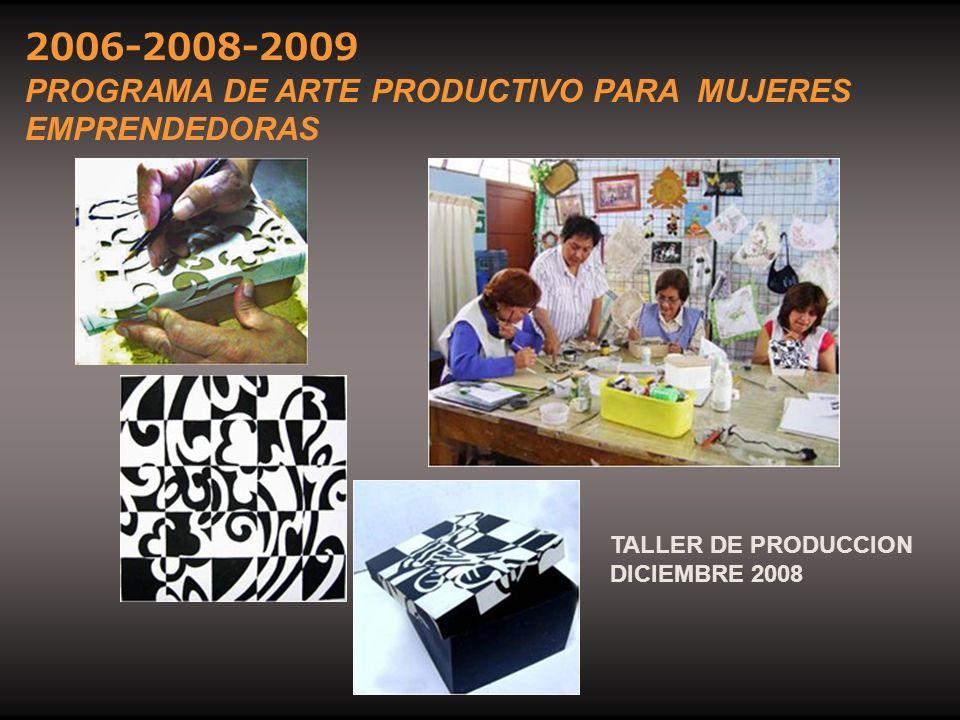 2006-2008-2009 PROGRAMA DE ARTE PRODUCTIVO PARA MUJERES EMPRENDEDORAS
