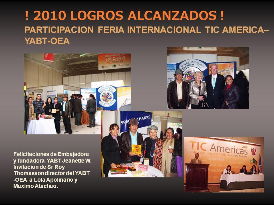 ! 2010 LOGROS ALCANZADOS ! PARTICIPACION FERIA INTERNACIONAL TIC AMERICA–YABT-OEA. Felicitaciones de Embajadora y fundadora YABT Jeanette W.