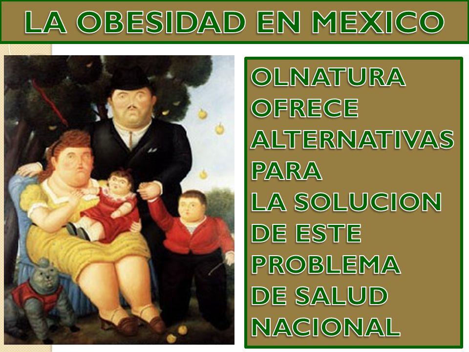 LA OBESIDAD EN MEXICO OLNATURA OFRECE ALTERNATIVAS PARA