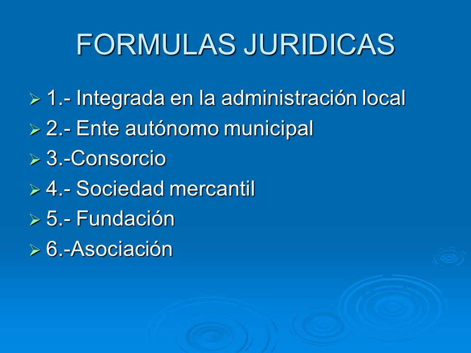 FORMULAS JURIDICAS 1.- Integrada en la administración local
