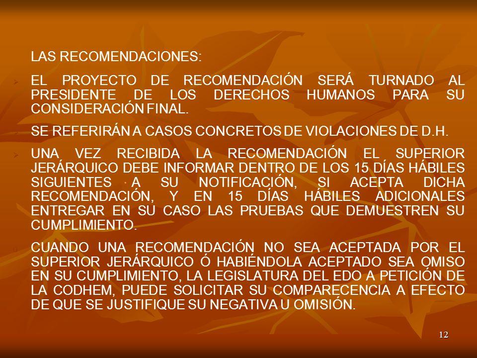 LAS RECOMENDACIONES: EL PROYECTO DE RECOMENDACIÓN SERÁ TURNADO AL PRESIDENTE DE LOS DERECHOS HUMANOS PARA SU CONSIDERACIÓN FINAL.
