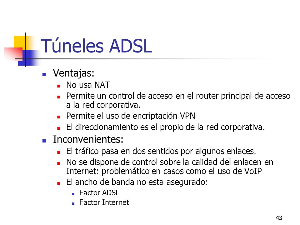 Túneles ADSL Ventajas: Inconvenientes: No usa NAT