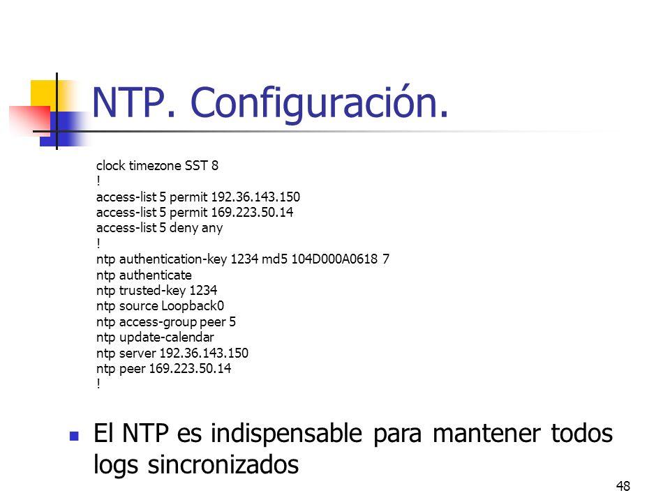 NTP. Configuración. clock timezone SST 8. ! access-list 5 permit 192.36.143.150. access-list 5 permit 169.223.50.14.