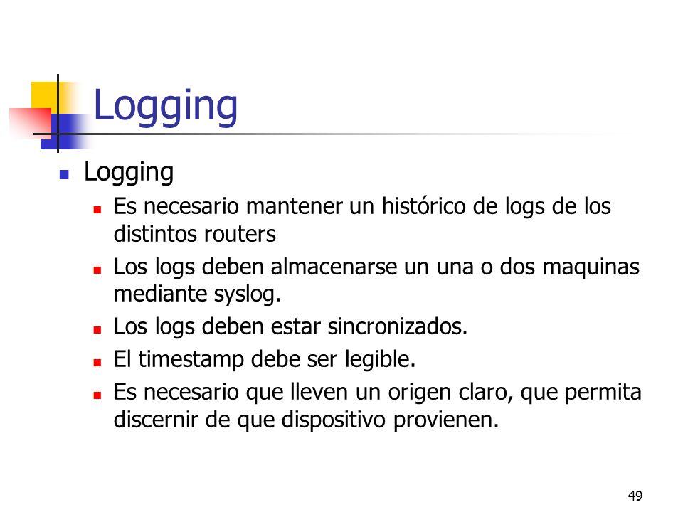 Logging Logging. Es necesario mantener un histórico de logs de los distintos routers.