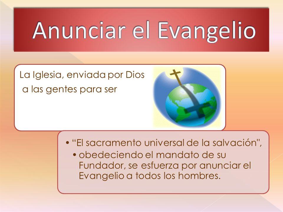 Anunciar el Evangelio La Iglesia, enviada por Dios