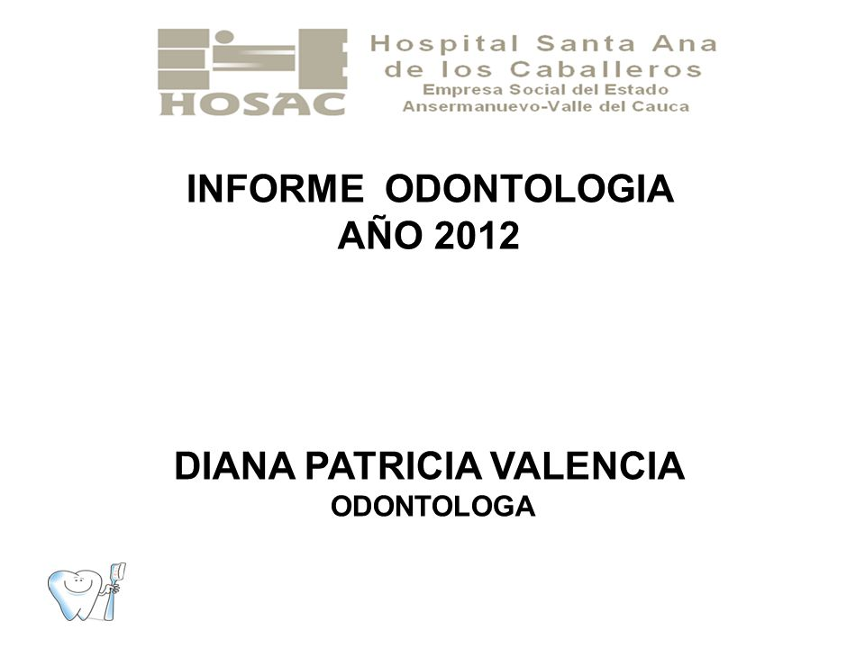 INFORME ODONTOLOGIA AÑO 2012 DIANA PATRICIA VALENCIA ODONTOLOGA