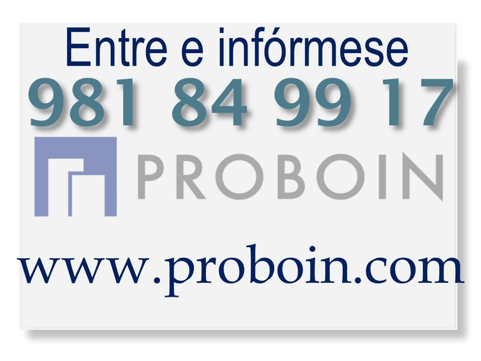Entre e infórmese 981 84 99 17 www.proboin.com