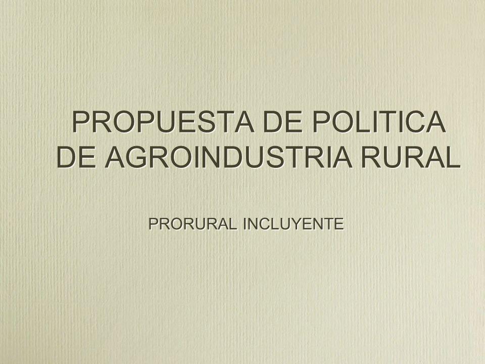 PROPUESTA DE POLITICA DE AGROINDUSTRIA RURAL