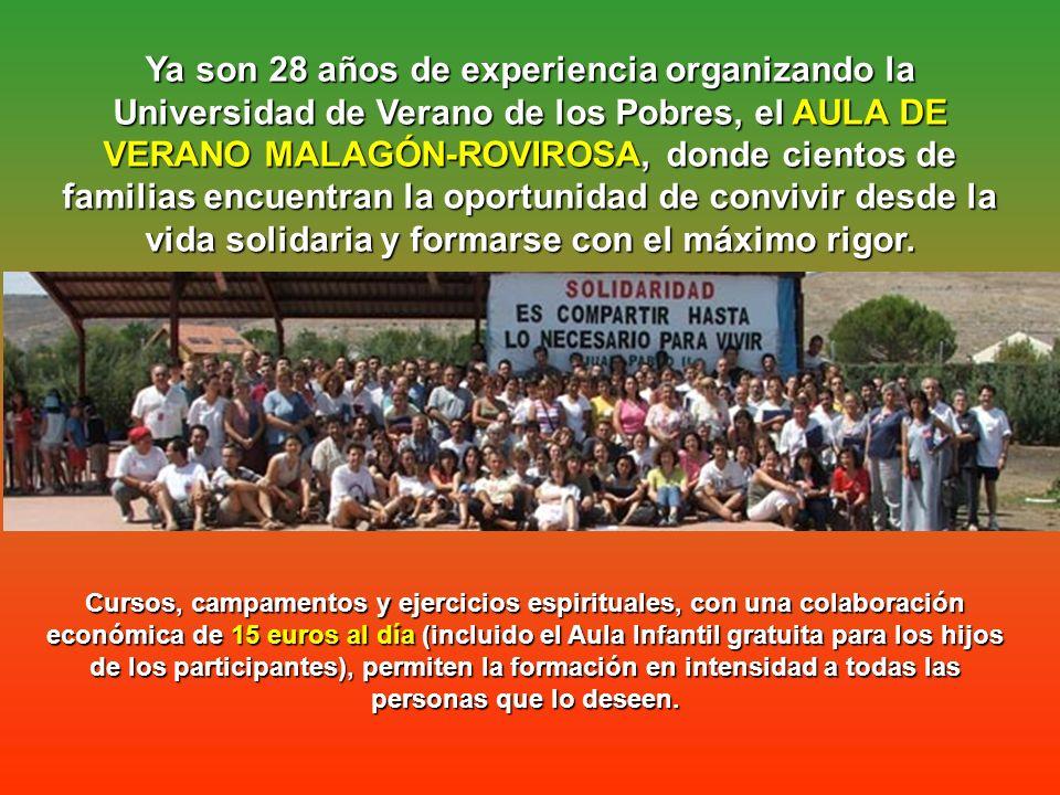 Ya son 28 años de experiencia organizando la Universidad de Verano de los Pobres, el AULA DE VERANO MALAGÓN-ROVIROSA, donde cientos de familias encuentran la oportunidad de convivir desde la vida solidaria y formarse con el máximo rigor.
