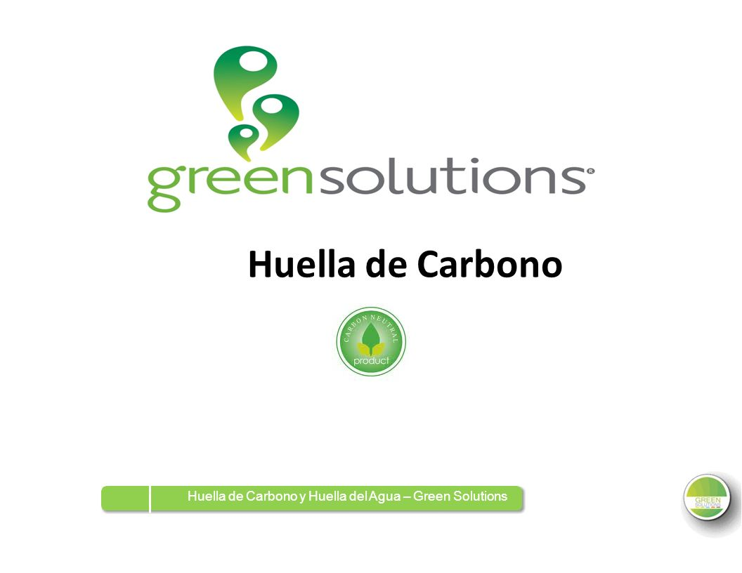 Huella de Carbono Huella de Carbono y Huella del Agua – Green Solutions