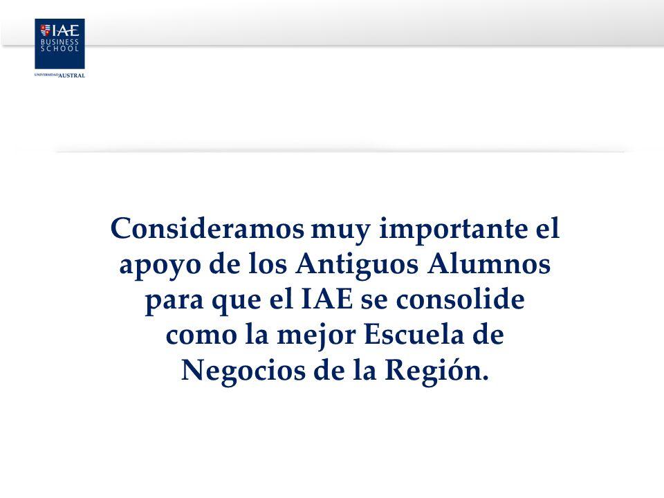 Consideramos muy importante el apoyo de los Antiguos Alumnos para que el IAE se consolide como la mejor Escuela de Negocios de la Región.