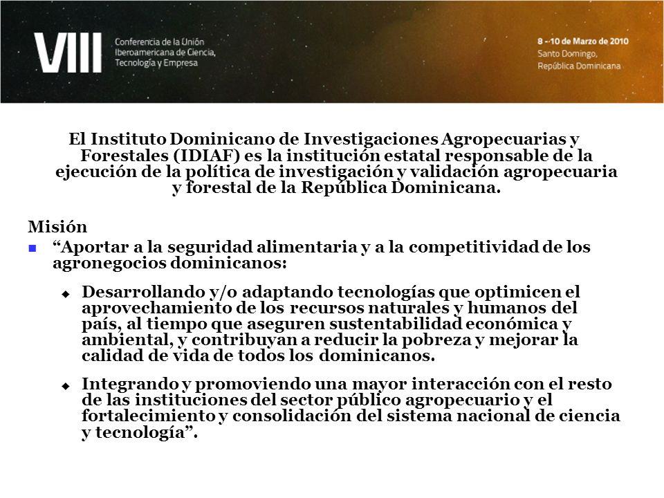 El Instituto Dominicano de Investigaciones Agropecuarias y Forestales (IDIAF) es la institución estatal responsable de la ejecución de la política de investigación y validación agropecuaria y forestal de la República Dominicana.