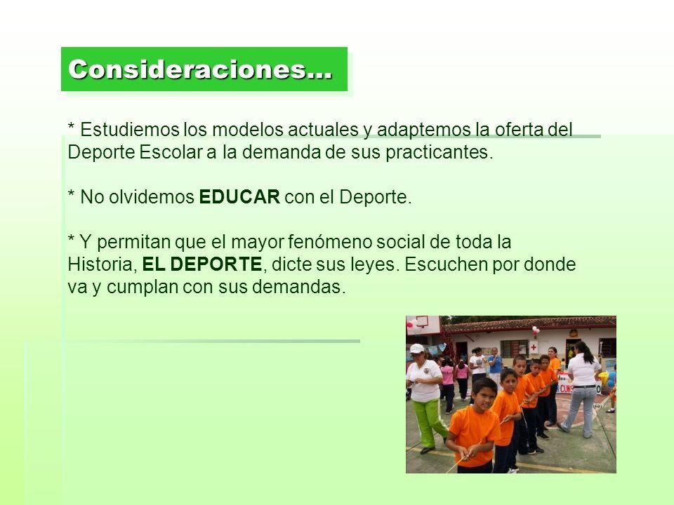Consideraciones… * Estudiemos los modelos actuales y adaptemos la oferta del Deporte Escolar a la demanda de sus practicantes.